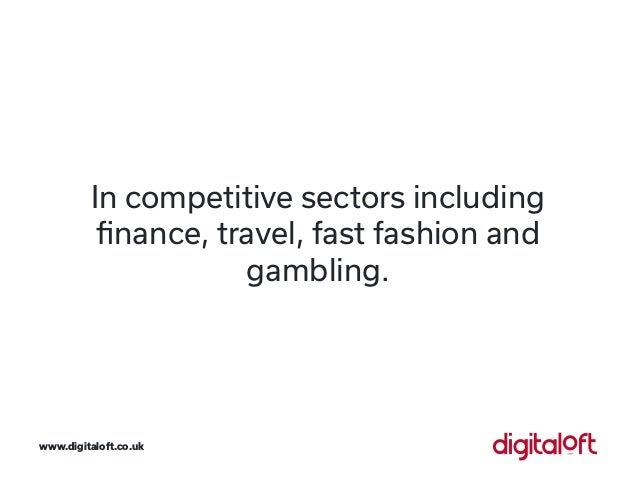In competitive sectors including finance, travel, fast fashion and gambling. www.digitaloft.co.uk