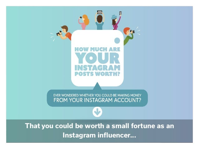That you could be worth a small fortune as an Instagram influencer...