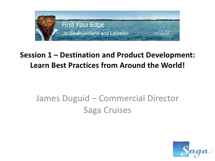Session 1 – Destination and Product Development: Learn Best Practices from Around the World! James Duguid – Commercial Dir...