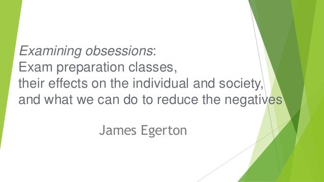 Examining obsessions: Exam preparation classes, their effects on the individual and society, and what we can do to reduce ...