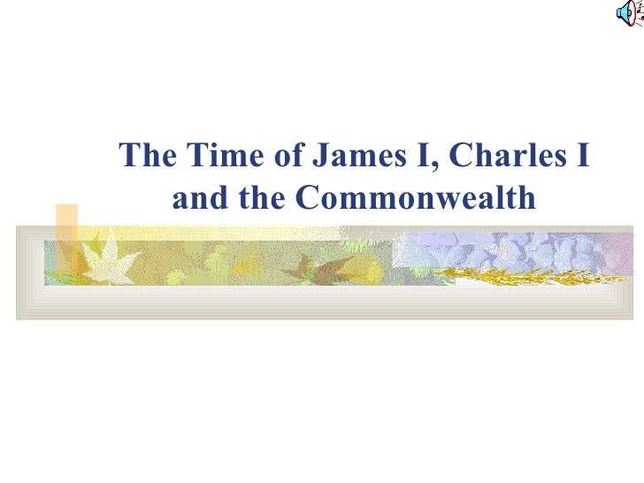 The Time of James I, Charles I and the Commonwealth