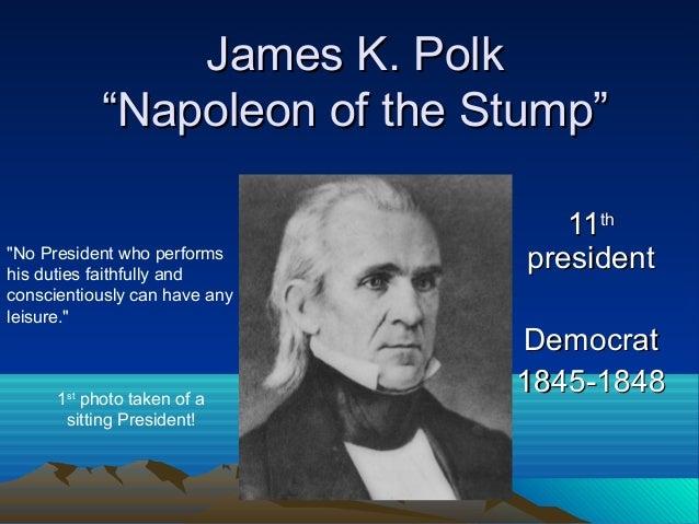 """James K. PolkJames K. Polk """"Napoleon of the Stump""""""""Napoleon of the Stump"""" 1111thth presidentpresident DemocratDemocrat 184..."""