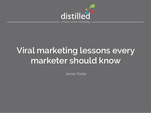 Viral marketing lessons every marketer should know James Porter