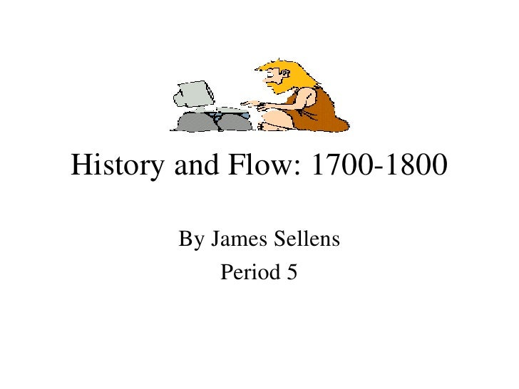 History and Flow: 1700-1800 By James Sellens Period 5