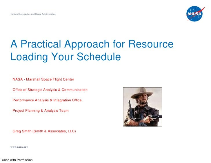 National Aeronautics and Space Administration     A Practical Approach for Resource     Loading Your Schedule       NASA -...