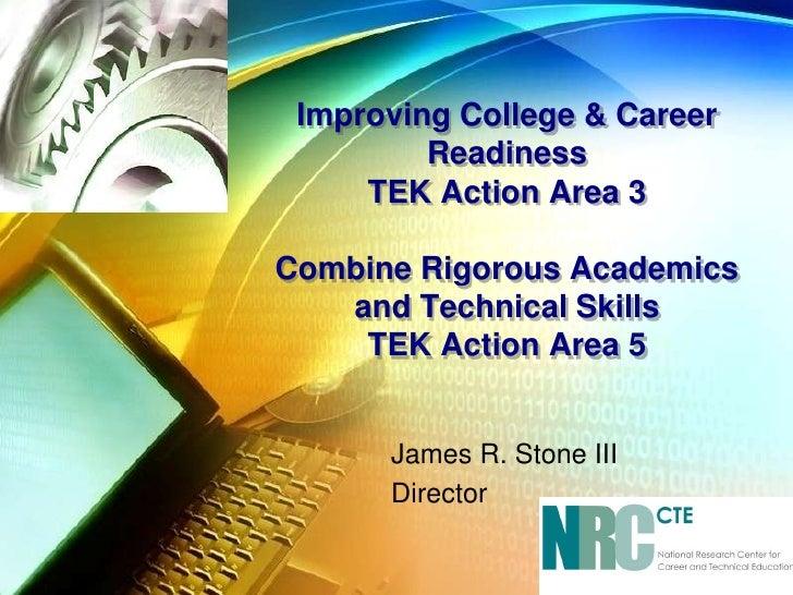 Improving College & Career ReadinessTEK Action Area 3Combine Rigorous Academics and Technical SkillsTEK Action Area 5<br /...