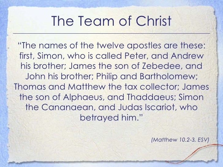 """The Team of Christ <ul><li>"""" The names of the twelve apostles are these: first, Simon, who is called Peter, and Andrew his..."""