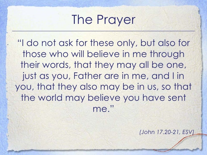 """The Prayer <ul><li>""""I do not ask for these only, but also for those who will believe in me through their words, that they ..."""