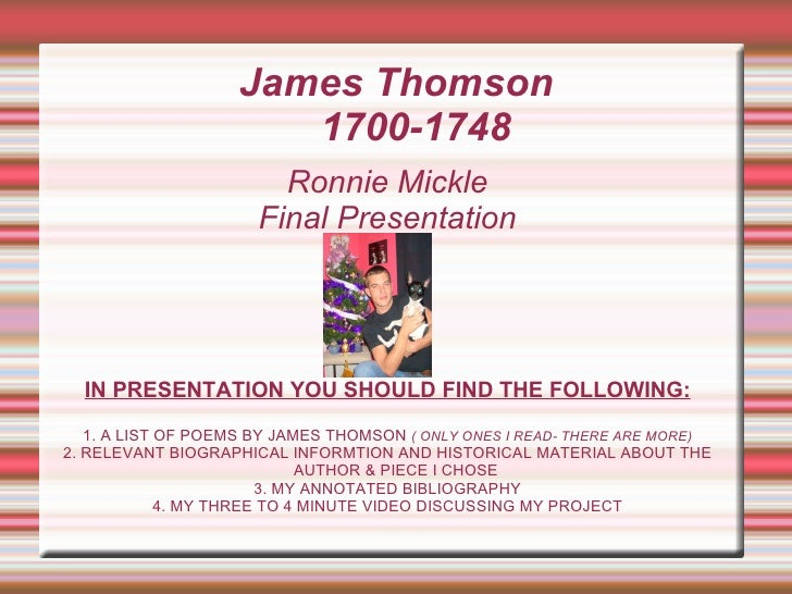 James Thomson  1700-1748 Ronnie Mickle Final Presentation IN PRESENTATION YOU SHOULD FIND THE FOLLOWING: 1. A LIST OF POEM...