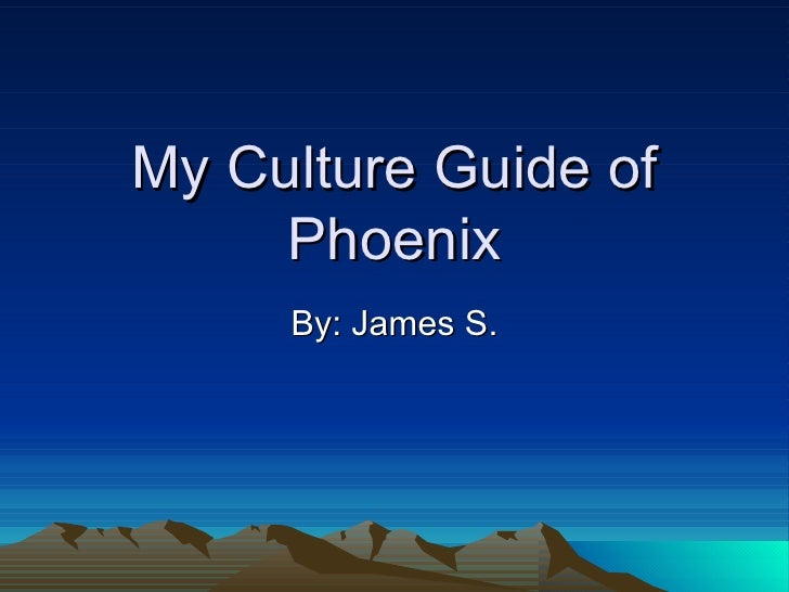 My Culture Guide of Phoenix By: James S.