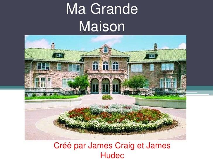 Ma Grande Maison<br />Créé par James Craig et James Hudec<br />