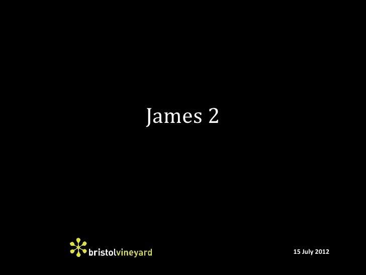 James 2          15 July 2012