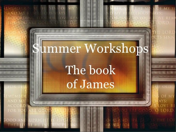 Summer Workshops     The book     of James