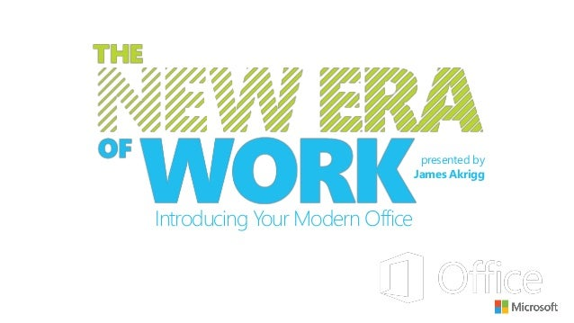 presented by                                 James AkriggIntroducing Your Modern Office