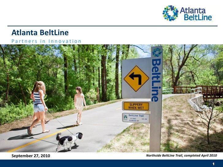 Atlanta BeltLine Partners in Innovation     September 27, 2010       Northside BeltLine Trail, completed April 2010