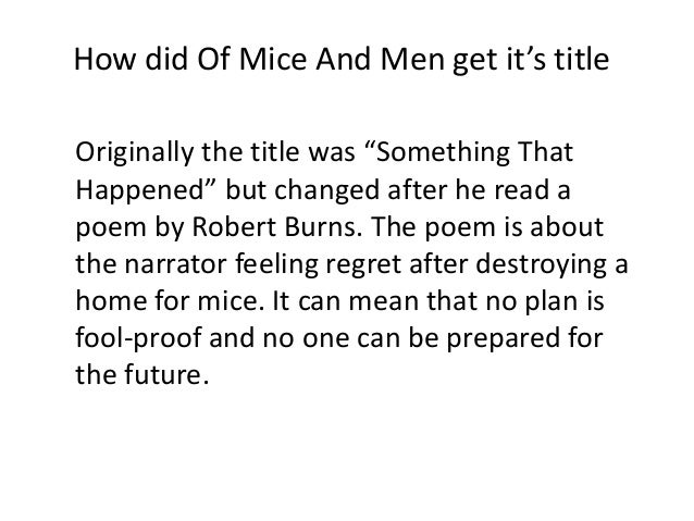 "How did Of Mice And Men get it's title Originally the title was ""Something That Happened"" but changed after he read a poem..."