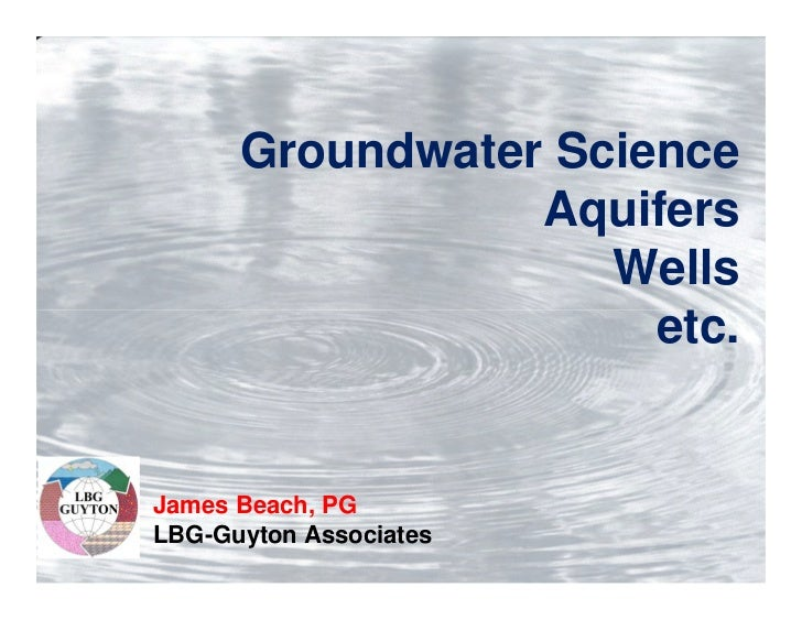 Groundwater Science                 Aquifers                    Wells                      etc.James Beach, PGLBG-Guyton A...