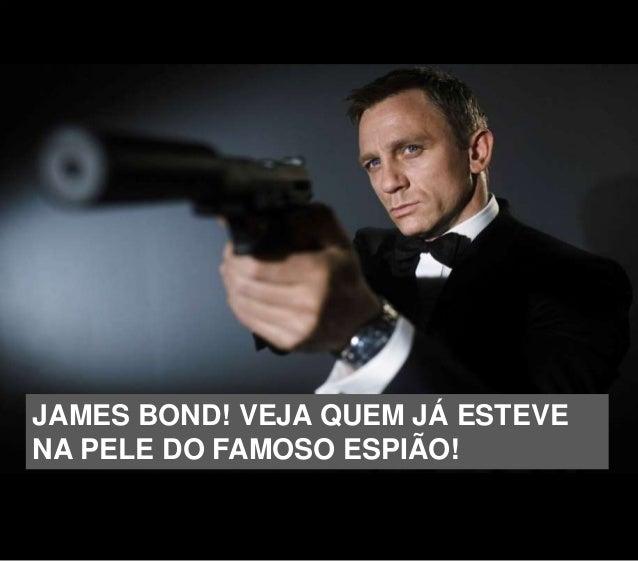 JAMES BOND! VEJA QUEM JÁ ESTEVE NA PELE DO FAMOSO ESPIÃO!