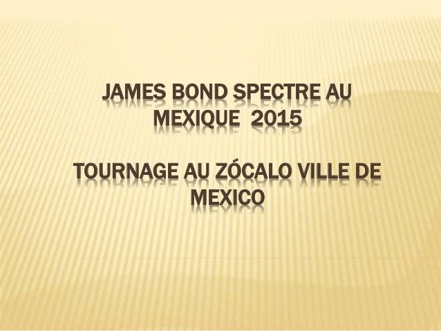 JAMES BOND SPECTRE AU MEXIQUE 2015 TOURNAGE AU ZÓCALO VILLE DE MEXICO
