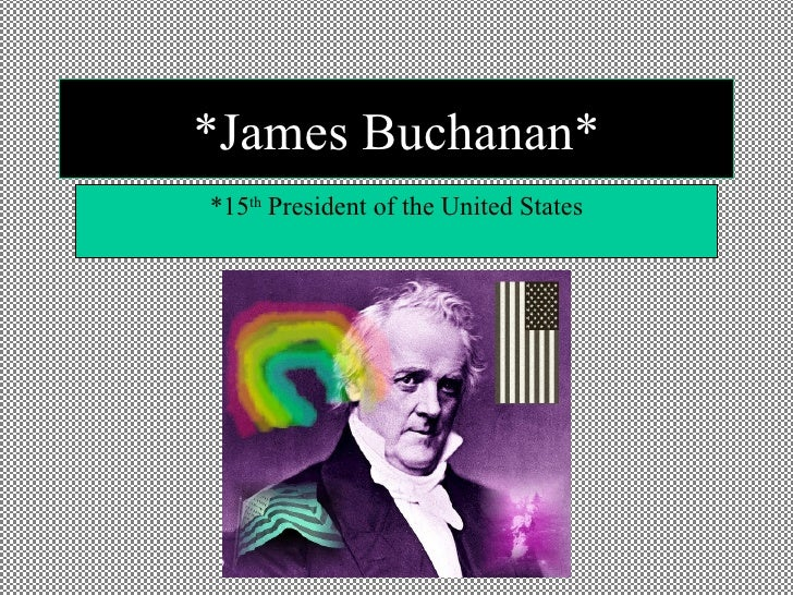 *James Buchanan* *15 th  President of the United States