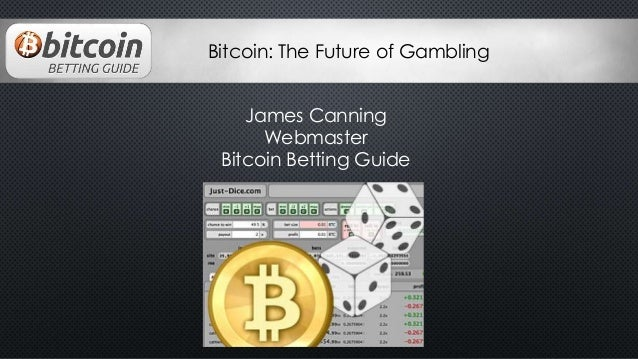 Bitcoin: The Future of Gambling James Canning Webmaster Bitcoin Betting Guide