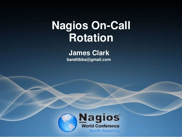 Nagios On-Call Rotation James Clark banditbbs@gmail.com