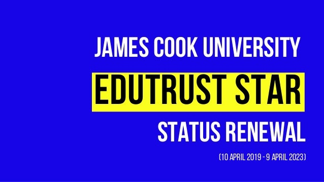 JAMESCOOKUNIVERSITY EDUTRUST STAR STATUSRENEWAL (10April2019-9April2023)