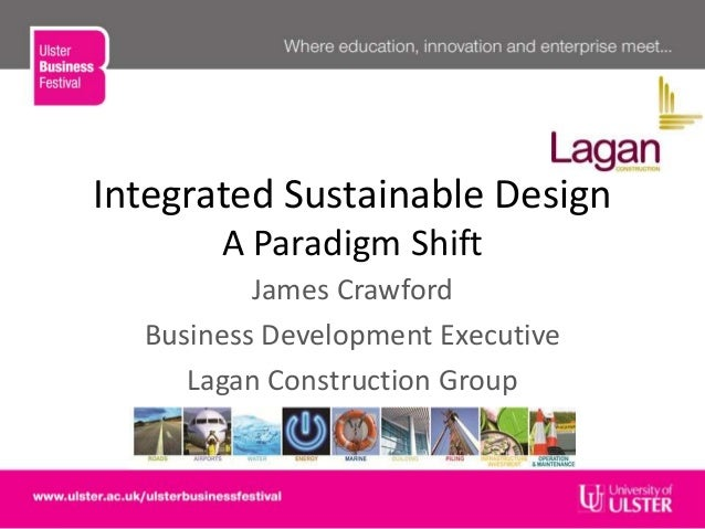 Integrated Sustainable DesignA Paradigm ShiftJames CrawfordBusiness Development ExecutiveLagan Construction Group