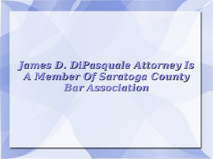 James D. DiPasquale Attorney Is A Member Of Saratoga County Bar Association