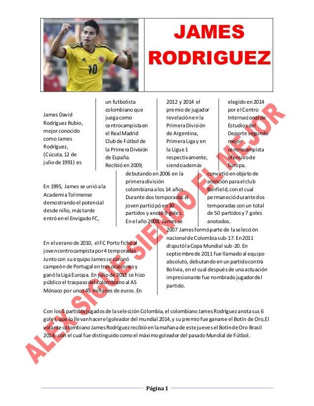 JAMES RODRIGUEZ Página1 JamesDavid RodríguezRubio, mejorconocido como James Rodríguez, (Cúcuta,12 de juliode 1991) es un f...