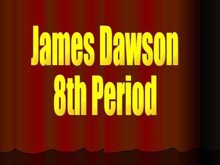 James Dawson  8th Period