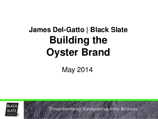 May 2014 James Del-Gatto | Black Slate Building the Oyster Brand