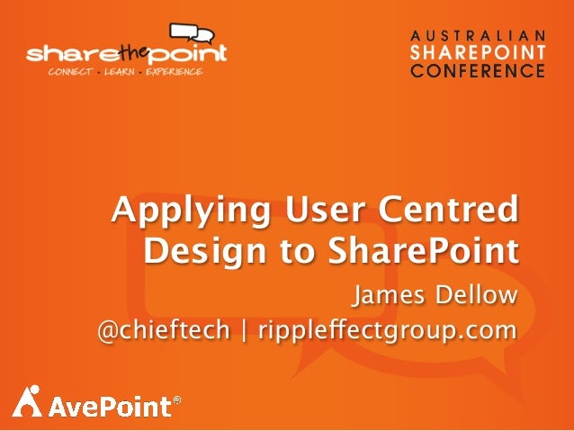 James Dellow@chieftech | rippleffectgroup.comApplying User CentredDesign to SharePoint