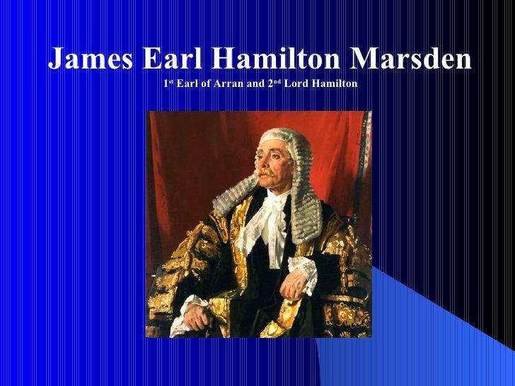 James Earl Hamilton Marsden       1st Earl of Arran and 2nd Lord Hamilton
