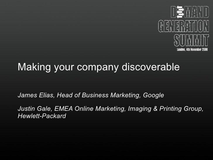Making your company discoverable James Elias, Head of Business Marketing, Google Justin Gale, EMEA Online Marketing, Imagi...