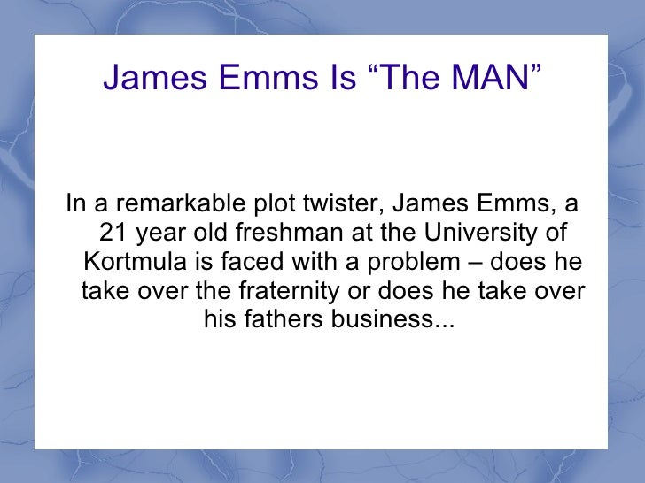 "James Emms Is ""The MAN"" In a remarkable plot twister, James Emms, a 21 year old freshman at the University of Kortmula is ..."