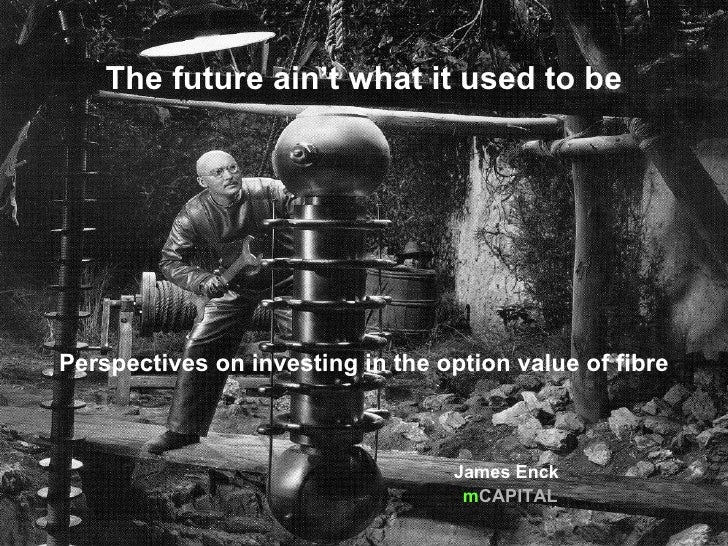 The future ain't what it used to be     Perspectives on investing in the option value of fibre                            ...