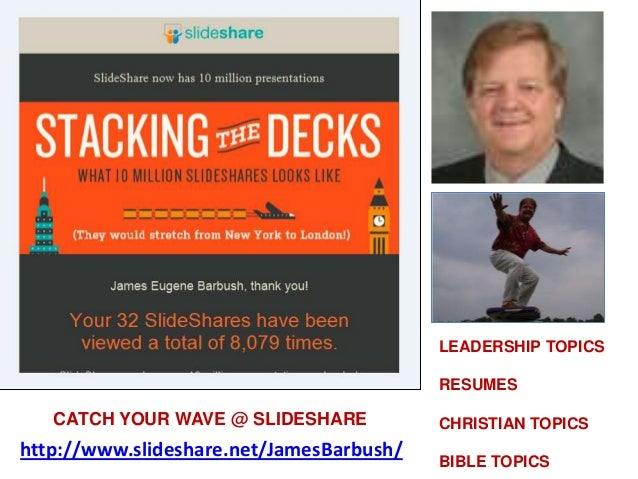 http://www.slideshare.net/JamesBarbush/LEADERSHIP TOPICSRESUMESCHRISTIAN TOPICSBIBLE TOPICSCATCH YOUR WAVE @ SLIDESHARE