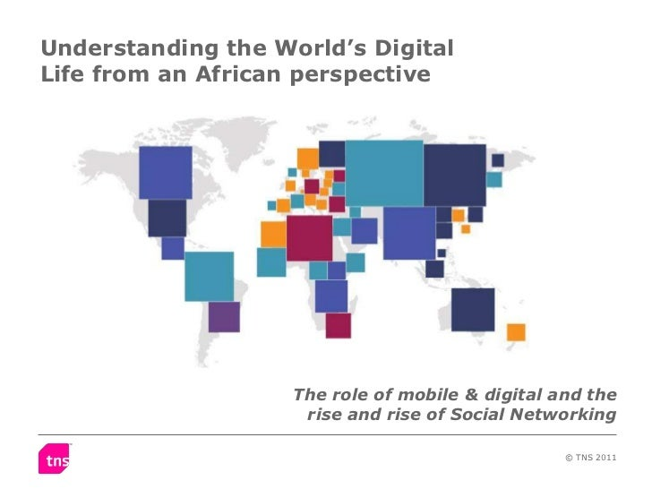 Understanding the World's DigitalLife from an African perspective                    The role of mobile & digital and the ...