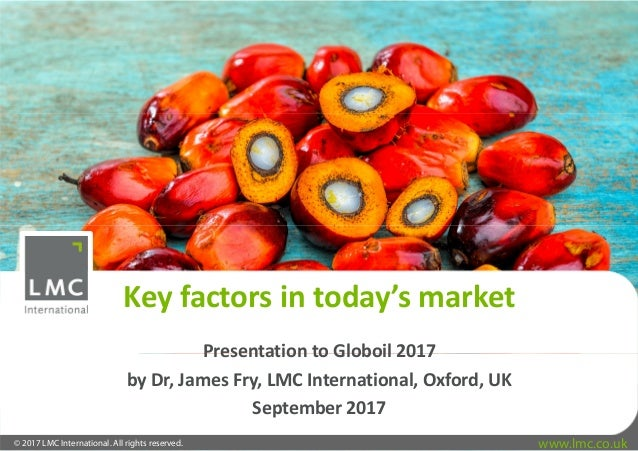 © 2017 LMC International. All rights reserved. www.lmc.co.uk Key factors in today's market Presentation to Globoil 2017 by...