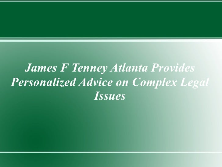James F Tenney Atlanta ProvidesPersonalized Advice on Complex Legal               Issues