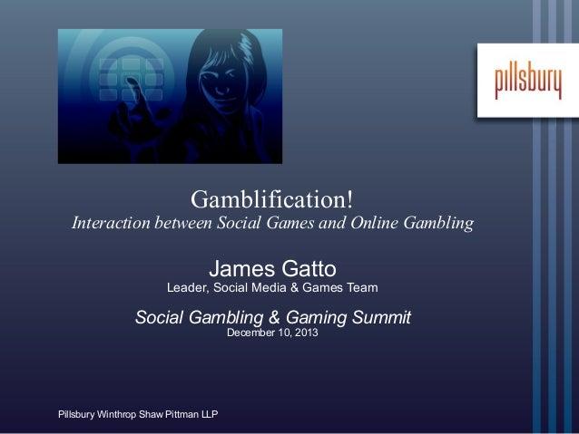 Gamblification!  Interaction between Social Games and Online Gambling  James Gatto  Leader, Social Media & Games Team  Soc...
