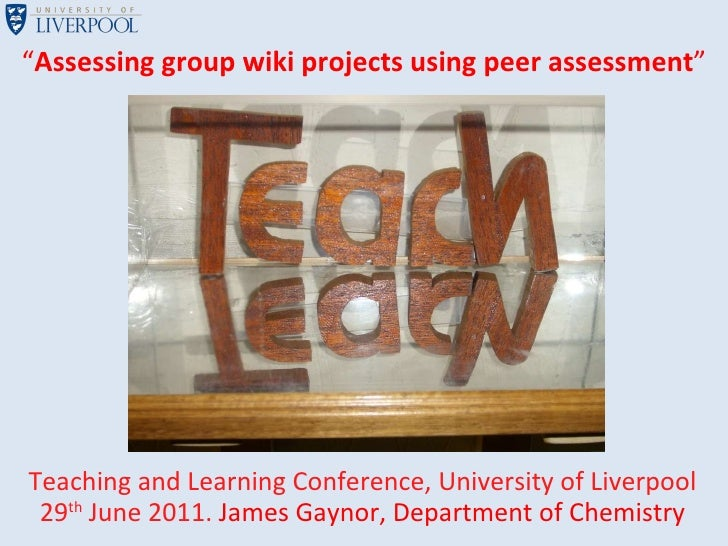 """"""" Assessing group wiki projects using peer assessment """" Teaching and Learning Conference, University of Liverpool 29 th  J..."""