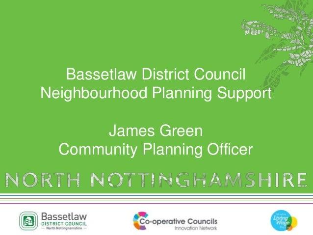 Bassetlaw District Council Neighbourhood Planning Support James Green Community Planning Officer