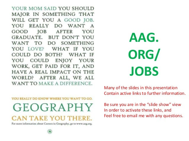 AAG. ORG/ JOBS Many of the slides in this presentation Contain active links to further information. Be sure you are in the...