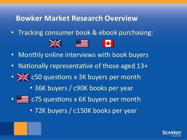 •  Tracking	   consumer	   book	   &	   ebook	   purchasing:	   	    •  Monthly	   online	   interviews	   with	   book	  ...