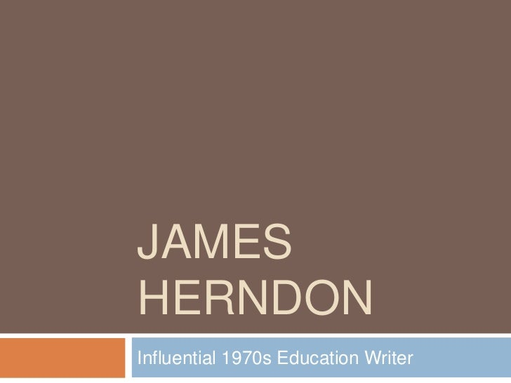 James Herndon<br />Influential 1970s Education Writer<br />