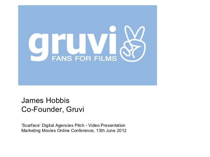 James HobbisCo-Founder, Gruvi'Scarface' Digital Agencies Pitch - Video PresentationMarketing Movies Online Conference, 13t...
