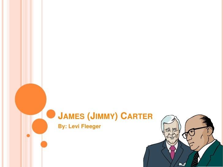 James (Jimmy) Carter<br />By: Levi Fleeger<br />