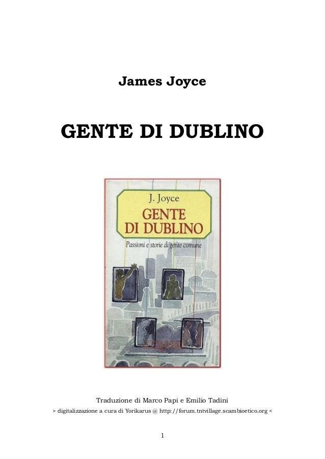 James Joyce   GENTE DI DUBLINO                Traduzione di Marco Papi e Emilio Tadini> digitalizzazione a cura di Yorikar...